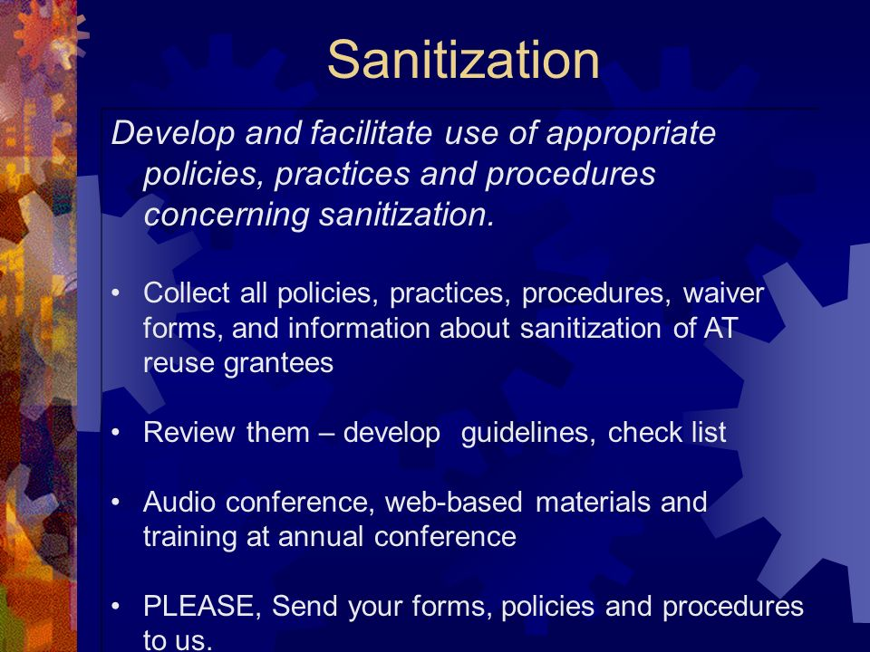 Sanitization Develop and facilitate use of appropriate policies, practices and procedures concerning sanitization.