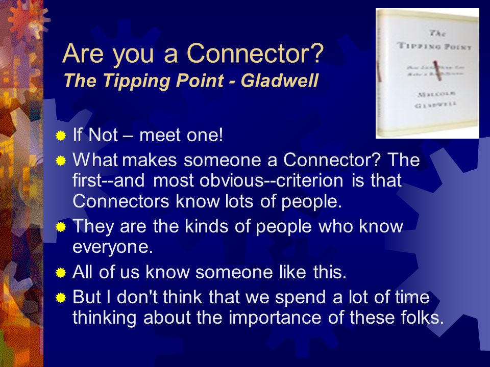 Are you a Connector. The Tipping Point - Gladwell If Not – meet one.