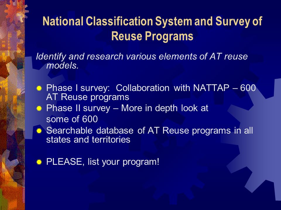National Classification System and Survey of Reuse Programs Identify and research various elements of AT reuse models.