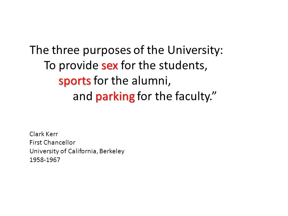 The three purposes of the University: sex To provide sex for the students, sports sports for the alumni, parking and parking for the faculty.