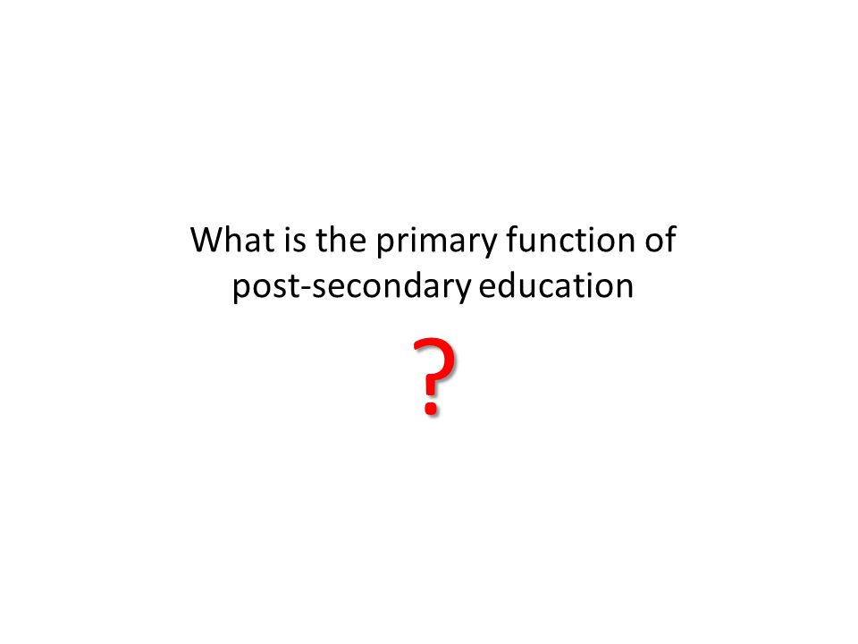 What is the primary function of post-secondary education