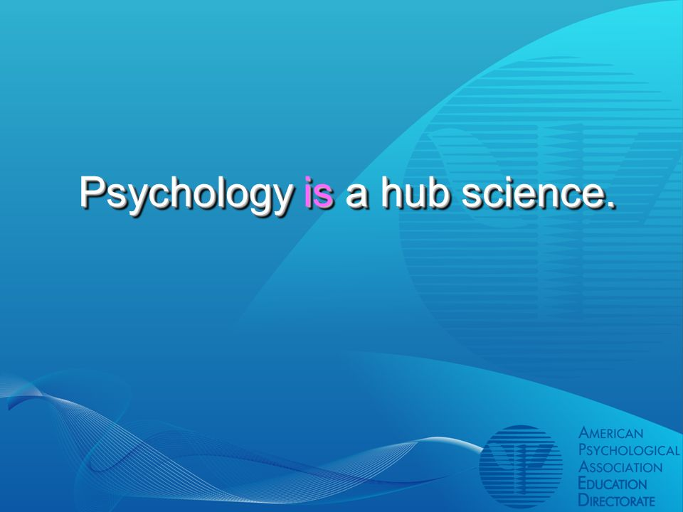 Psychology is a hub science.