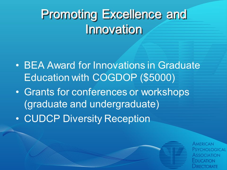 Promoting Excellence and Innovation BEA Award for Innovations in Graduate Education with COGDOP ($5000) Grants for conferences or workshops (graduate and undergraduate) CUDCP Diversity Reception