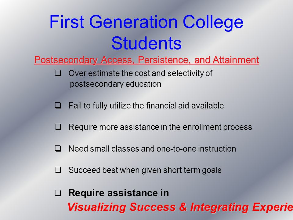Postsecondary Access, Persistence, and Attainment First Generation College Students Postsecondary Access, Persistence, and Attainment Over estimate th
