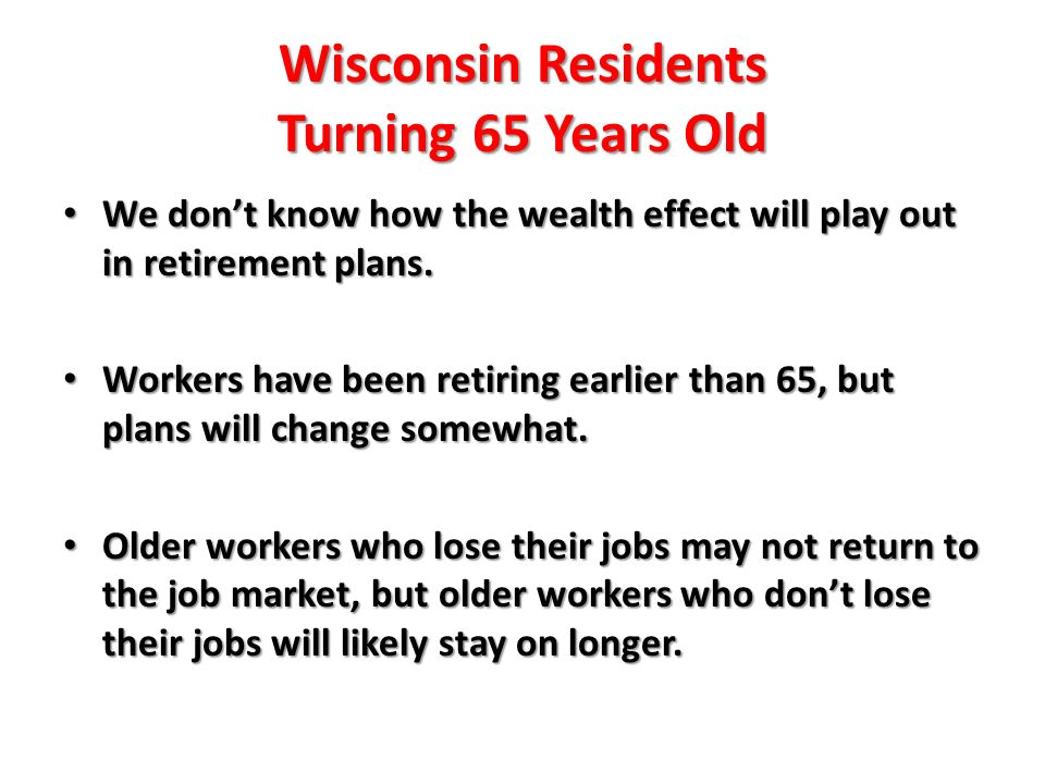 We dont know how the wealth effect will play out in retirement plans.