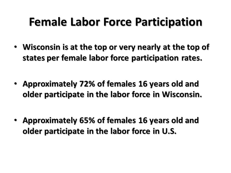 Female Labor Force Participation Wisconsin is at the top or very nearly at the top of states per female labor force participation rates.