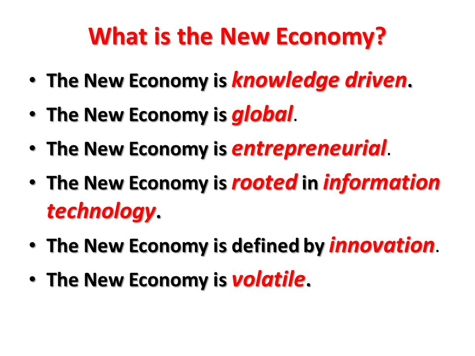 What is the New Economy? The New Economy is knowledge driven. The New Economy is knowledge driven. The New Economy is global The New Economy is global