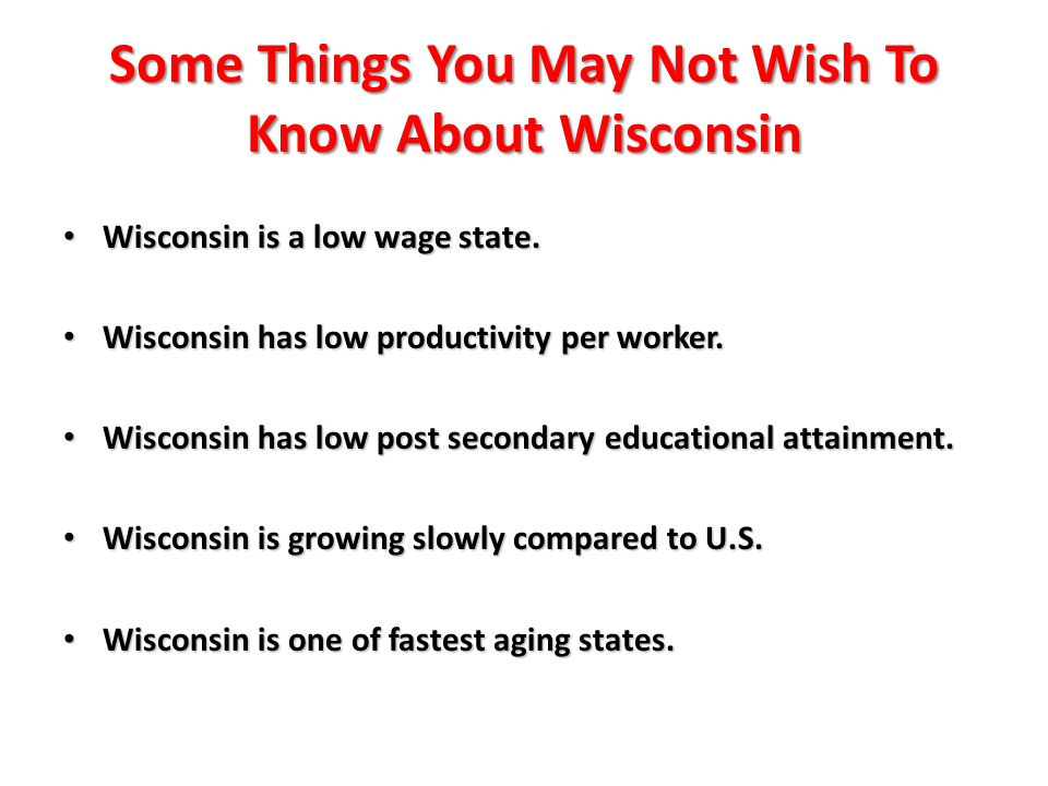 Some Things You May Not Wish To Know About Wisconsin Wisconsin is a low wage state.