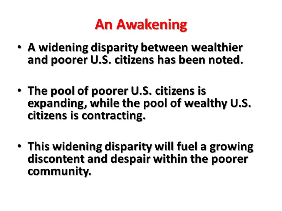 An Awakening A widening disparity between wealthier and poorer U.S.