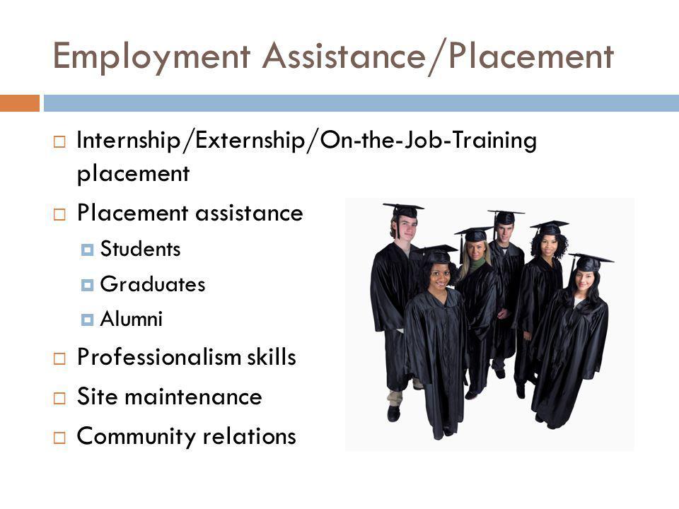 Employment Assistance/Placement Internship/Externship/On-the-Job-Training placement Placement assistance Students Graduates Alumni Professionalism skills Site maintenance Community relations
