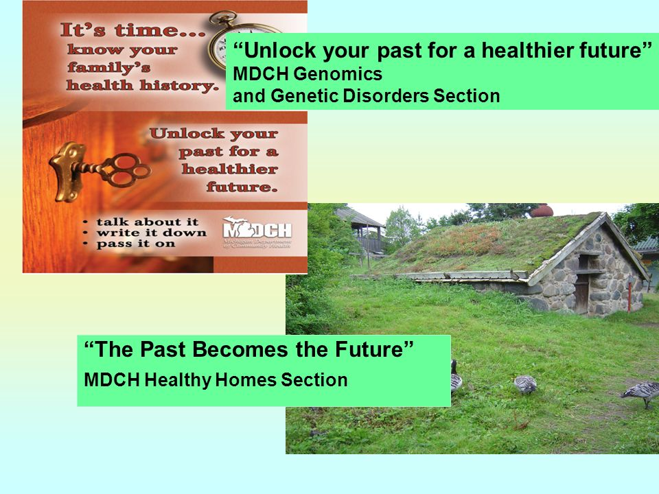The Past Becomes the Future MDCH Healthy Homes Section Unlock your past for a healthier future MDCH Genomics and Genetic Disorders Section