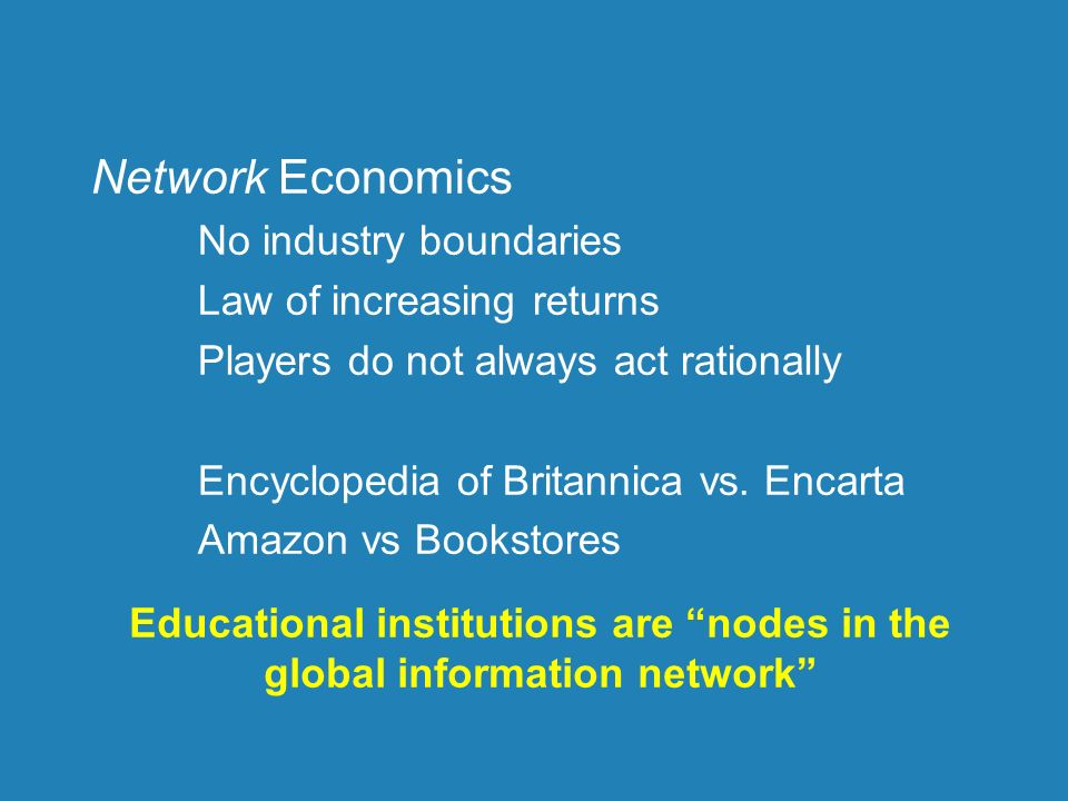 Network Economics No industry boundaries Law of increasing returns Players do not always act rationally Encyclopedia of Britannica vs.