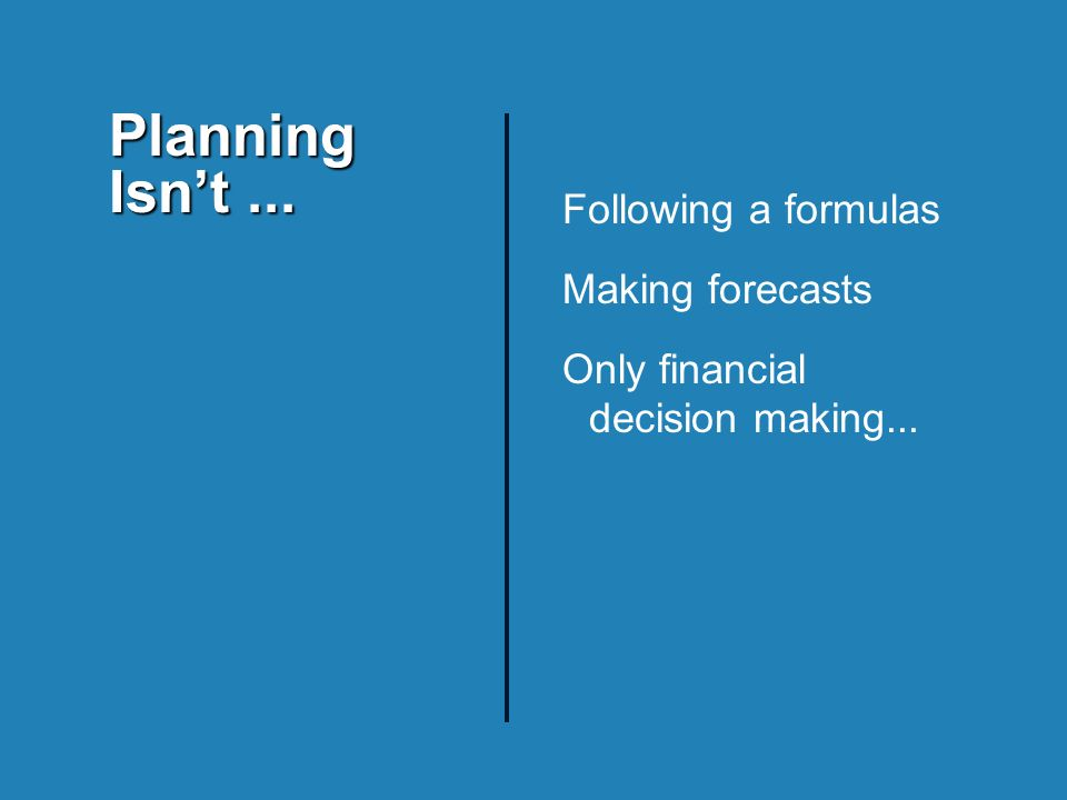 Following a formulas Making forecasts Only financial decision making... Planning Isnt...