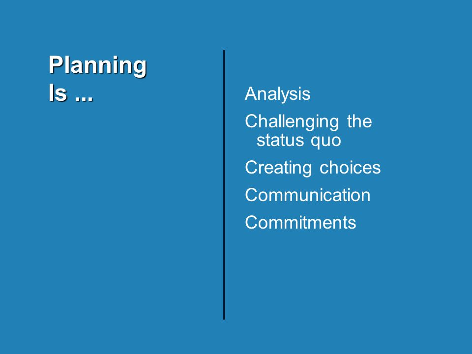 Analysis Challenging the status quo Creating choices Communication Commitments Planning Is...