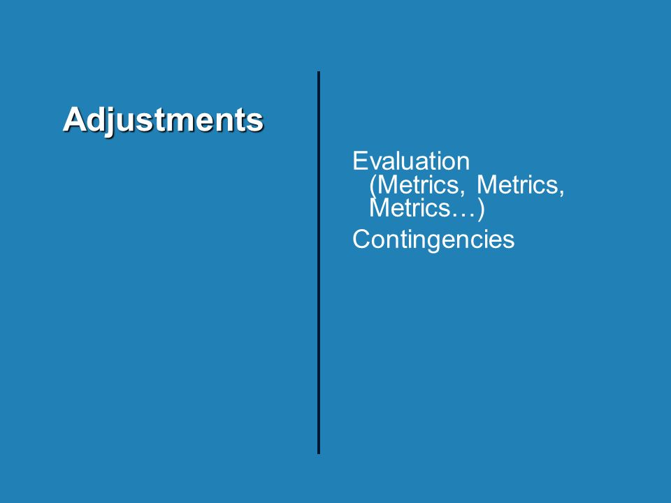 Adjustments Evaluation (Metrics, Metrics, Metrics…) Contingencies