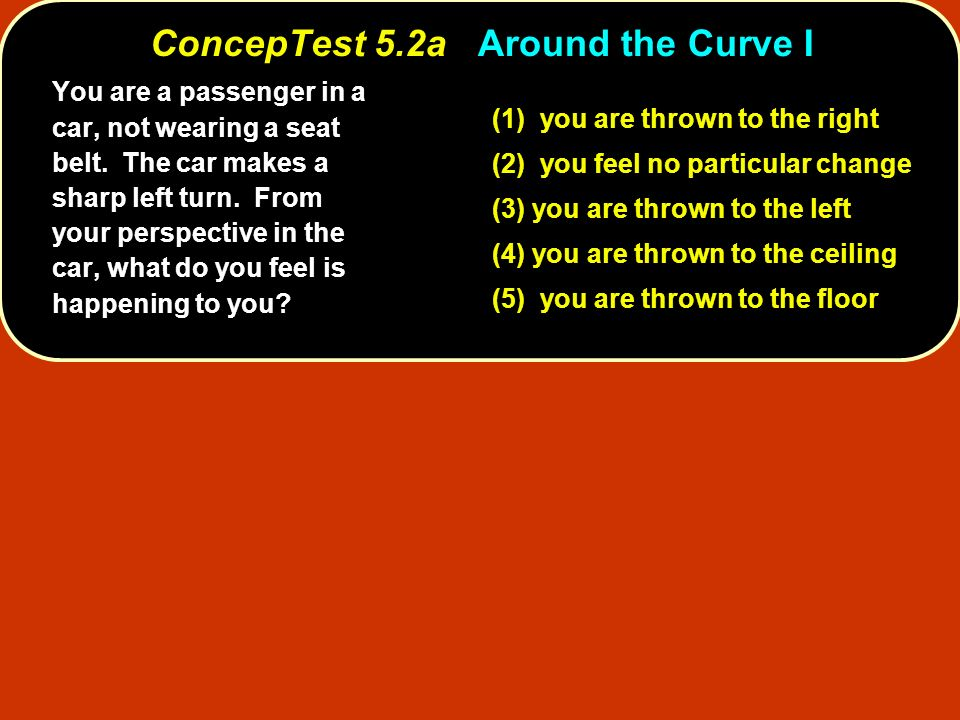 (1) centrifugal force is pushing you into the door (2) the door is exerting a leftward force on you (3) both of the above (4) neither of the above During that sharp left turn, you found yourself hitting the passenger door.