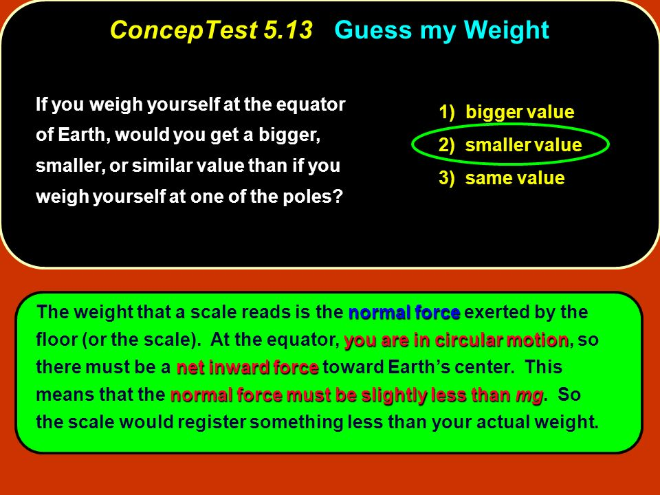 If you weigh yourself at the equator of Earth, would you get a bigger, smaller, or similar value than if you weigh yourself at one of the poles? 1) bi