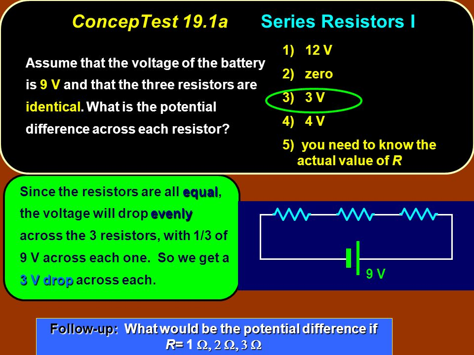 equal evenly 3 V drop Since the resistors are all equal, the voltage will drop evenly across the 3 resistors, with 1/3 of 9 V across each one. So we g