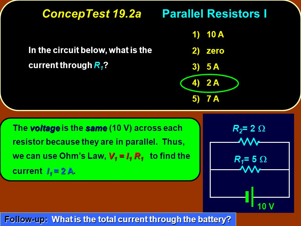 voltagesame V 1 = I 1 R 1 I 1 = 2 A The voltage is the same (10 V) across each resistor because they are in parallel. Thus, we can use Ohms Law, V 1 =