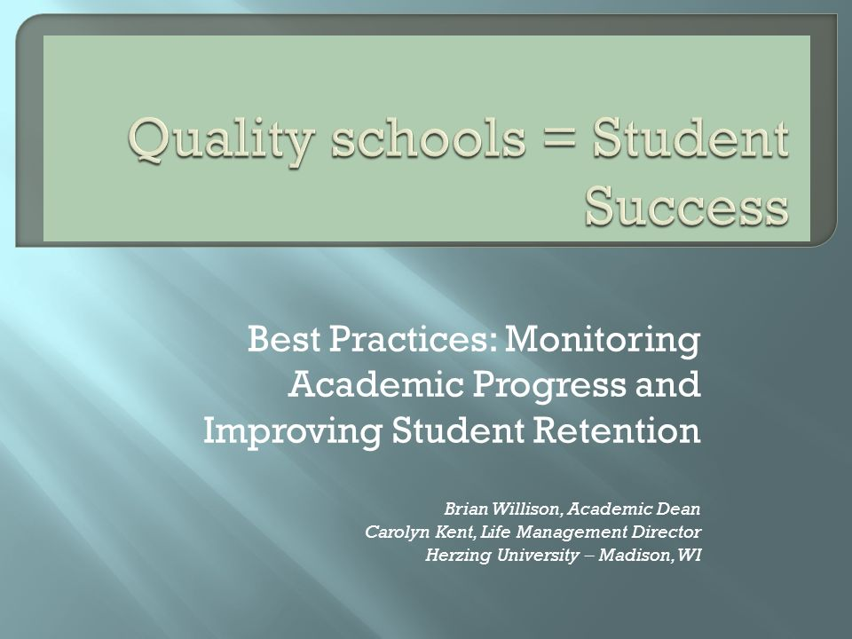 Best Practices: Monitoring Academic Progress and Improving Student Retention Brian Willison, Academic Dean Carolyn Kent, Life Management Director Herz