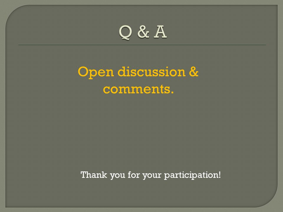 Open discussion & comments. Thank you for your participation!