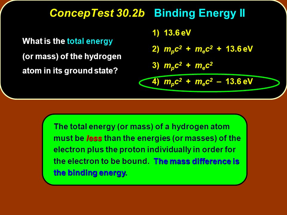 less The mass difference is the binding energy. The total energy (or mass) of a hydrogen atom must be less than the energies (or masses) of the electr