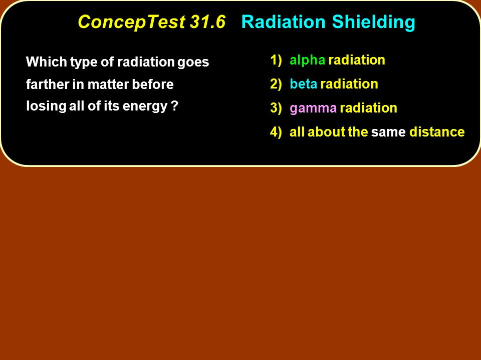 Which type of radiation goes farther in matter before losing all of its energy ? 1) alpha radiation 2) beta radiation 3) gamma radiation 4) all about