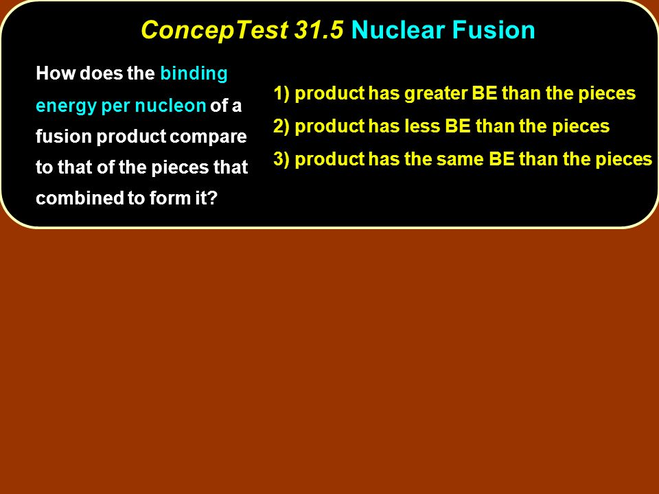 How does the binding energy per nucleon of a fusion product compare to that of the pieces that combined to form it? 1) product has greater BE than the