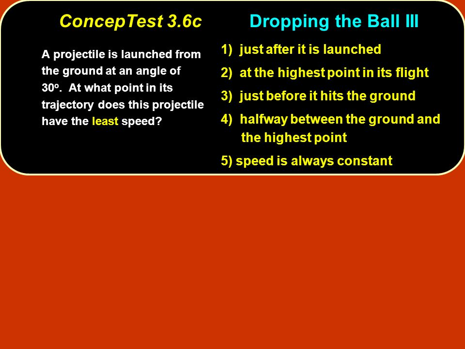 ConcepTest 3.6c Dropping the Ball III A projectile is launched from the ground at an angle of 30 o.