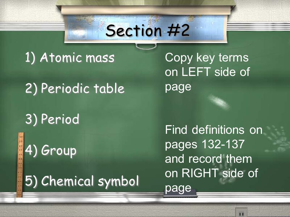 Section #2 1) Atomic mass 2) Periodic table 3) Period 4) Group 5) Chemical symbol 1) Atomic mass 2) Periodic table 3) Period 4) Group 5) Chemical symb