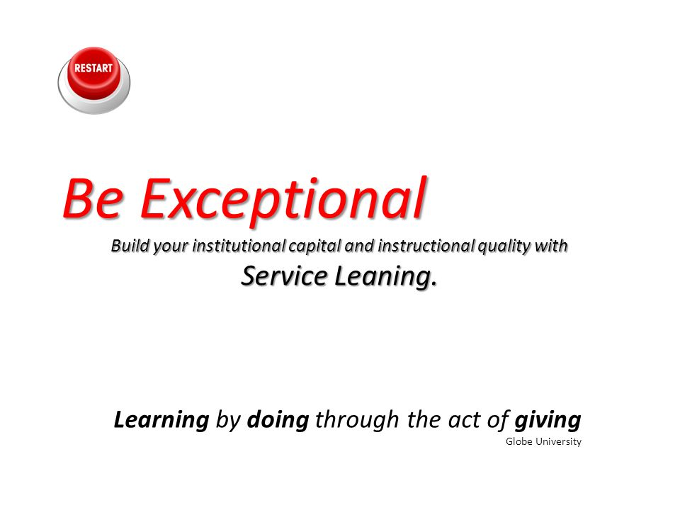 Be Exceptional Build your institutional capital and instructional quality with Service Leaning.
