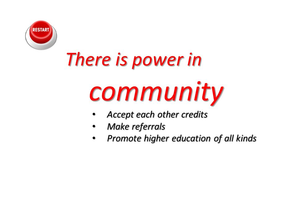There is power in community There is power in community Accept each other credits Accept each other credits Make referrals Make referrals Promote higher education of all kinds Promote higher education of all kinds