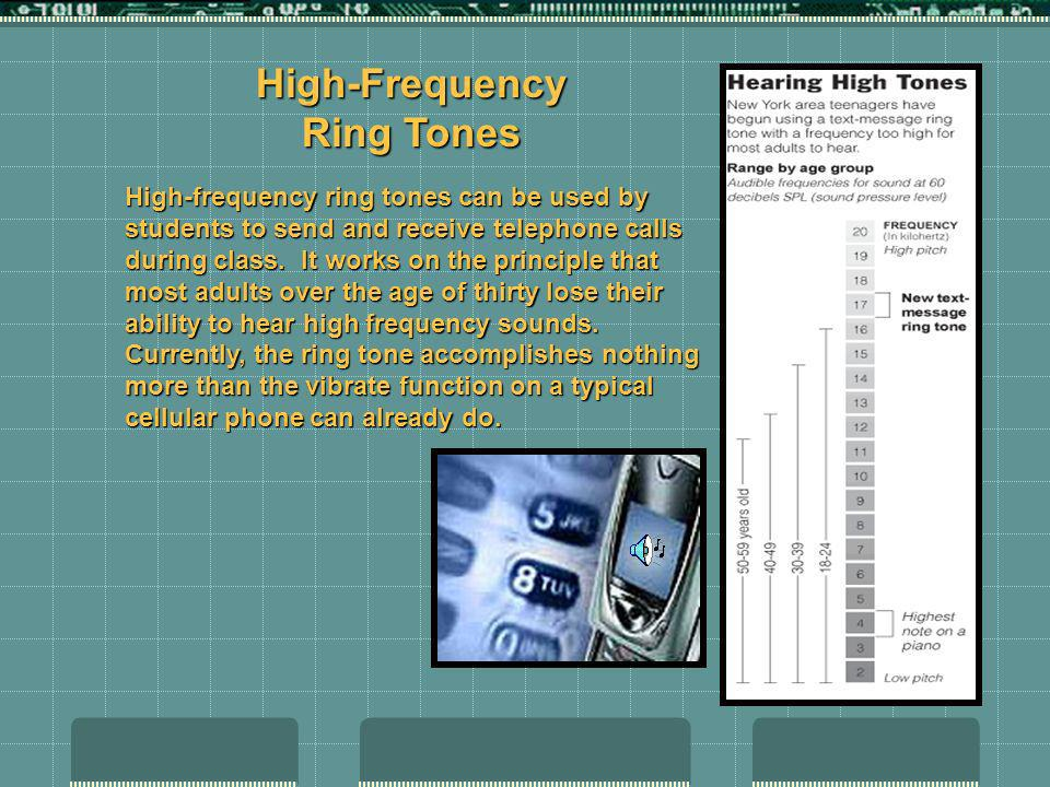 High-Frequency Ring Tones High-frequency ring tones can be used by students to send and receive telephone calls during class. It works on the principl