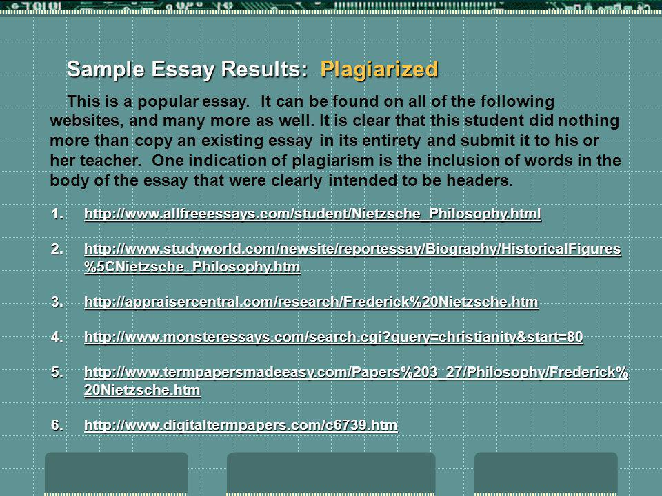 Sample Essay Results: Plagiarized This is a popular essay. It can be found on all of the following websites, and many more as well. It is clear that t