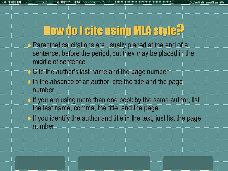 How do I cite using MLA style ? Parenthetical citations are usually placed at the end of a sentence, before the period, but they may be placed in the
