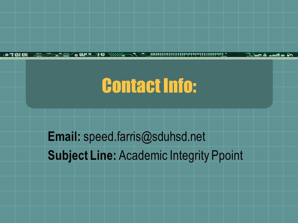Contact Info: Email: speed.farris@sduhsd.net Subject Line: Academic Integrity Ppoint