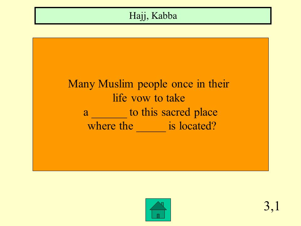 3,1 Many Muslim people once in their life vow to take a ______ to this sacred place where the _____ is located.