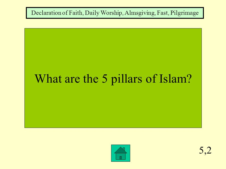 5,2 What are the 5 pillars of Islam.
