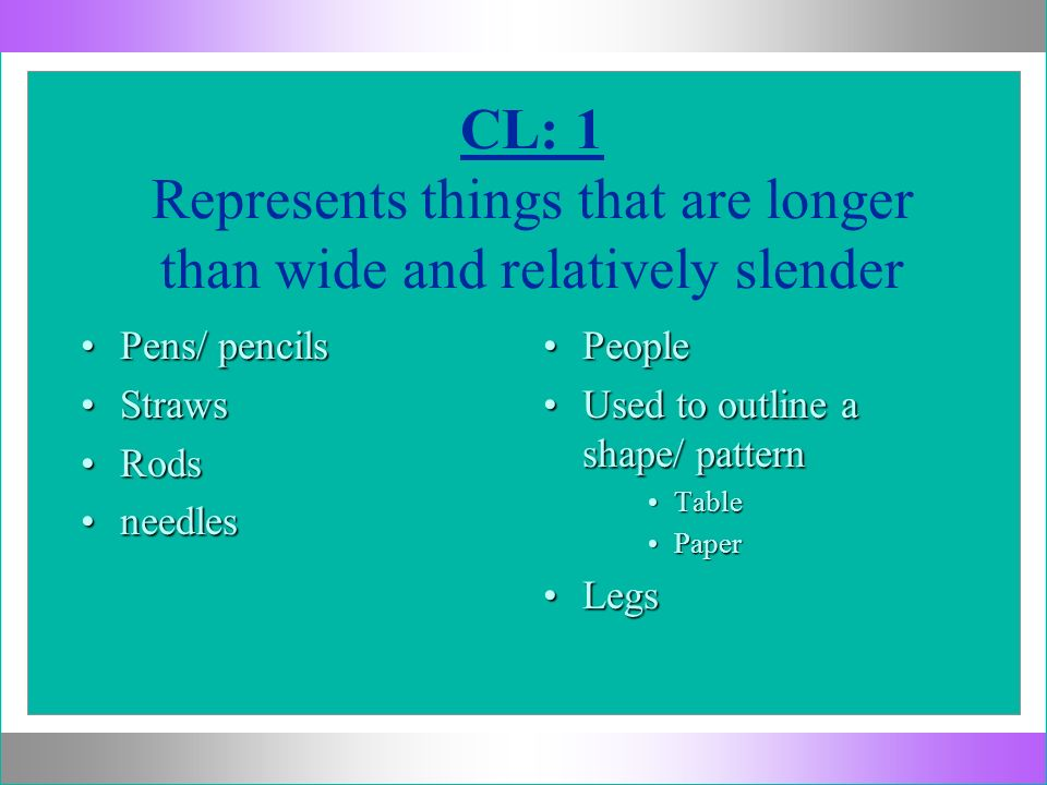 CL: 1 Represents things that are longer than wide and relatively slender Pens/ pencilsPens/ pencils StrawsStraws RodsRods needlesneedles PeoplePeople