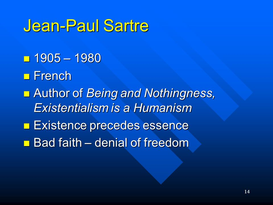 14 Jean-Paul Sartre 1905 – 1980 1905 – 1980 French French Author of Being and Nothingness, Existentialism is a Humanism Author of Being and Nothingnes