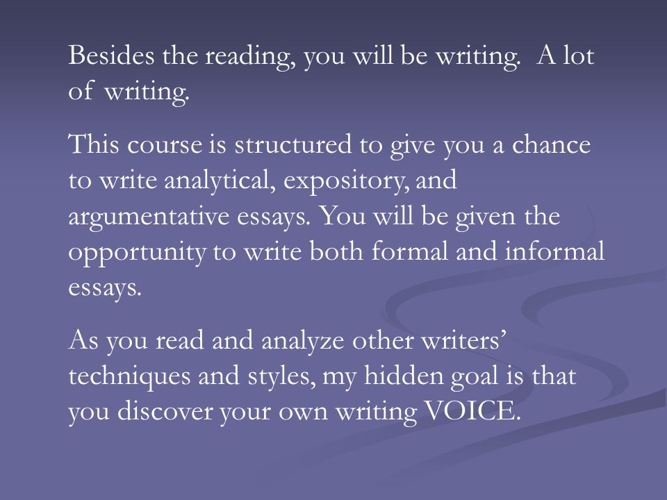 Besides the reading, you will be writing. A lot of writing.