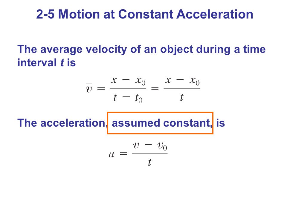 The average velocity of an object during a time interval t is The acceleration, assumed constant, is 2-5 Motion at Constant Acceleration