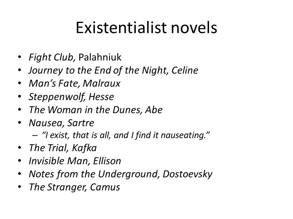 Existentialist novels Fight Club, Palahniuk Journey to the End of the Night, Celine Mans Fate, Malraux Steppenwolf, Hesse The Woman in the Dunes, Abe