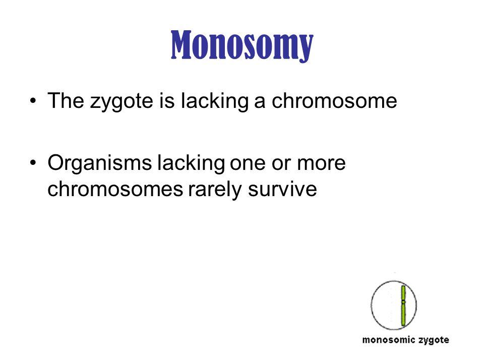 Examples of monosomy in humans Monosomy X: Turners Syndrome