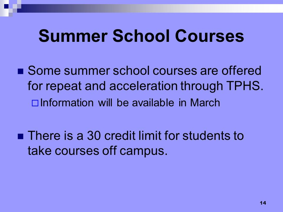 14 Summer School Courses Some summer school courses are offered for repeat and acceleration through TPHS. Information will be available in March There