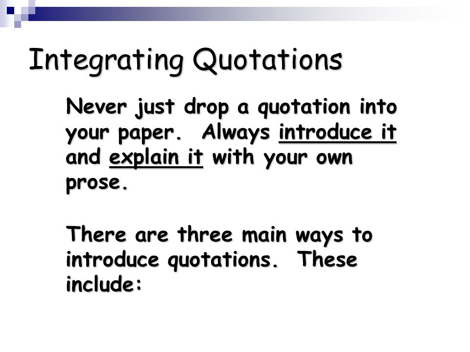 Integrating Quotations Never just drop a quotation into your paper. Always introduce it and explain it with your own prose. Never just drop a quotatio