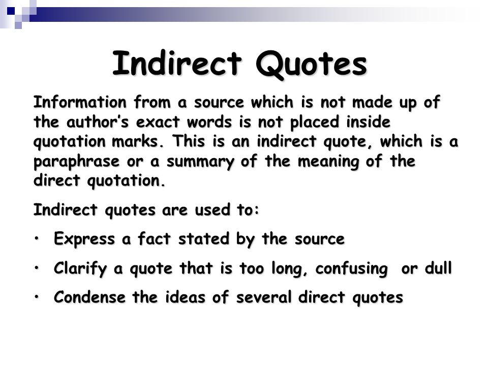 Indirect Quotes Information from a source which is not made up of the authors exact words is not placed inside quotation marks. This is an indirect qu