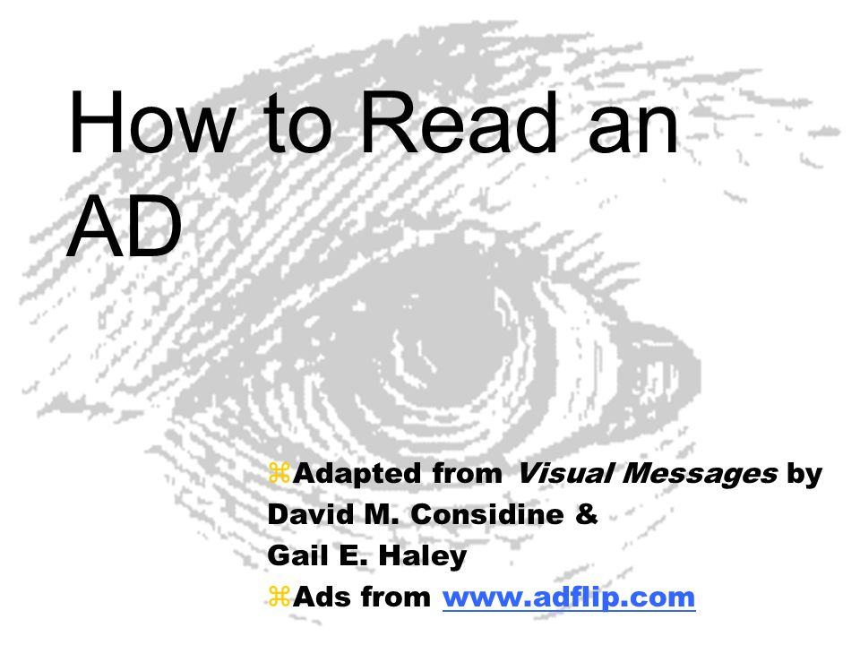 How to Read an AD zAdapted from Visual Messages by David M. Considine & Gail E. Haley zAds from www.adflip.comwww.adflip.com
