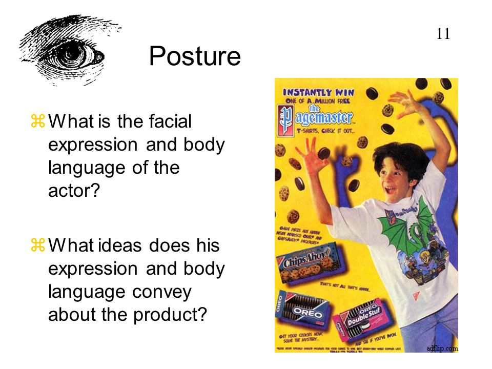 Posture zWhat is the facial expression and body language of the actor? zWhat ideas does his expression and body language convey about the product? 11