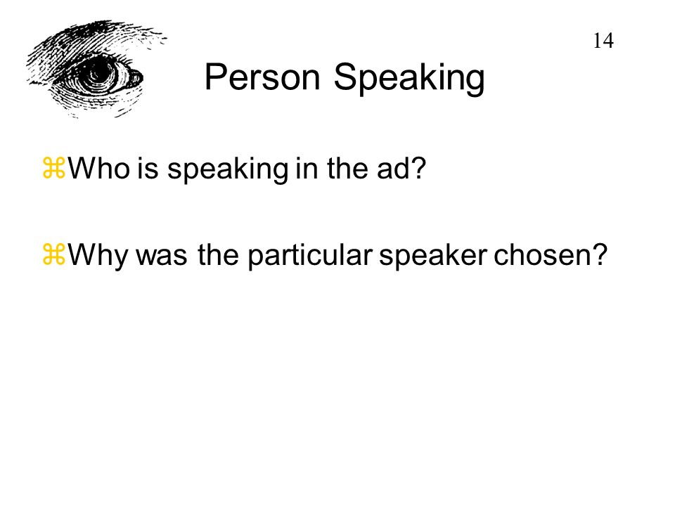 Person Speaking zWho is speaking in the ad? zWhy was the particular speaker chosen? 14